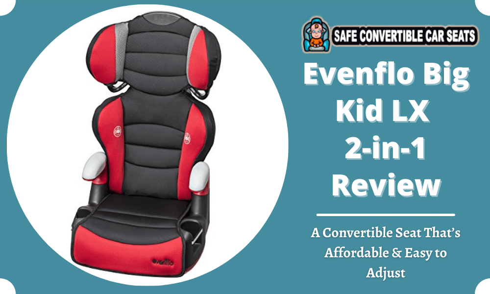 Evenflo Big Kid Lx 2 In 1 Review 2021, Evenflo Big Kid Lx Booster Car Seat Safety Ratings